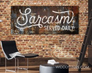 Sarcasm Served Daily Sign Modern Industrial Wall Art
